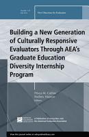 Building a New Generation of Culturally Responsive Evaluators Through AEA s Graduate Education Diversity Internship Program PDF