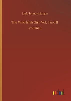 The Wild Irish Girl  Vol  I and II