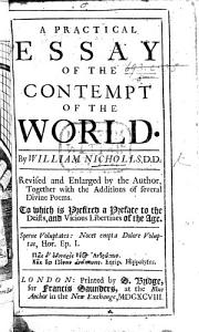 An Essay on the Contempt of the World. A Practical Essay of the Contempt of the World ... Revised and enlarged by the author, together with the additions of Several divine poems, etc