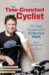 The Time-Crunched Cyclist, 2nd Ed.: Fit, Fast, Powerful in 6 Hours a Week, Edition 2