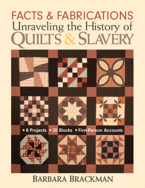 Facts   Fabrications  Unraveling the History of Quilts   Slavery PDF