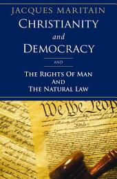 Christianity and Democracy, the Rights of Man and Natural Law