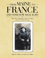 From Maine to France and Somehow Back Again  World War I Experiences of John M  Longley and the 26th Yankee Division PDF