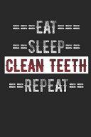 Dental Hygienist Journal - Eat Sleep Clean Teeth Repeat: 6 X 9 100 Page Lined Journal