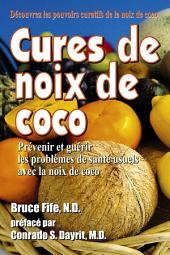 CURES DE NOIX DE COCO: Prévenir et guérir les problèmes de santé usuels avec la noix de coco