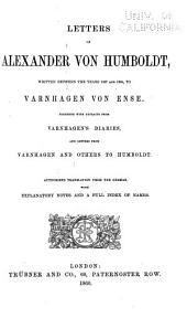 Letters of Alexander Von Humboldt: Written Between the Years 1827 and 1858, to Varnhagen Von Ense. Together with Extracts from Varnhagen's Diaries, and Letters from Varnhagen and Others to Humboldt