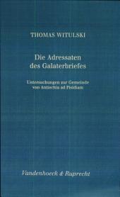 Die Adressaten des Galaterbriefes: Untersuchungen zur Gemeinde von Antiochia ad Pisidiam, Band 193