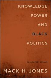 Knowledge, Power, and Black Politics: Collected Essays