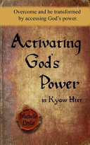 Activating God s Power in Kyaw Htet  Overcome and be Transformed by Accessing God s Power PDF