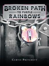 Broken Path to Purple Rainbows
