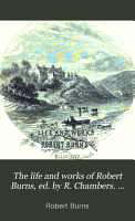 The life and works of Robert Burns  ed  by R  Chambers  Libr  ed PDF