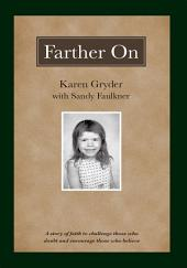 Farther On: A true story challenging those who doubt and encouraging those who believe.