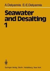 Seawater and Desalting: Volume 1