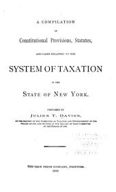 A Compilation of Constitutional Provisions, Statutes, and Cases Relating to the System of Taxation in the State of New York