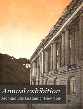 Catalogue of the ... Annual Exhibition of the Architectural League of New York: Volume 21