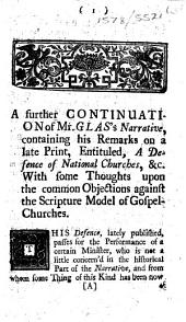 A further continuation of Mr. Glas's Narrative, containing his remarks on a late print [by J. Willison], entituled, A defence of national churches, &c. With some thoughts upon the common objections against the scripture model of gospel-churches