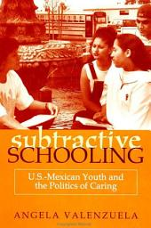 Subtractive Schooling: U.S. - Mexican Youth and the Politics of Caring