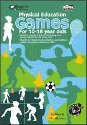 Physical Education Games: For 10-18 year olds