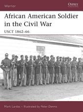 African American Soldier in the Civil War: USCT 1862-66