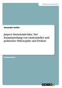 Jaspers Demokratie Idee  Der Zusammenhang von existenzieller und politischer Philosophie und Freiheit PDF