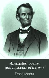 Anecdotes, Poetry, and Incidents of the War: North and South: 1860-1865