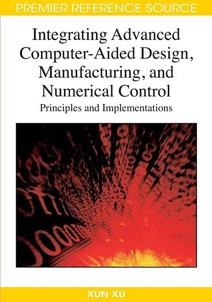 Integrating Advanced Computer-Aided Design, Manufacturing, and Numerical Control: Principles and Implementations