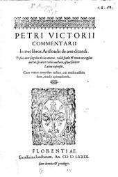 Petri Victorii Commentarii In tres libros Aristotelis de arte dicendi: Postis ante singulas delcarationes, valde studio ... : Cum vetere exquisitio indice, cui multa addita sunt, modo animaduersa