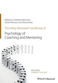 The Wiley Blackwell Handbook of the Psychology of Coaching and Mentoring PDF