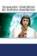 Summary  GirlBoss by Sophia Amoruso