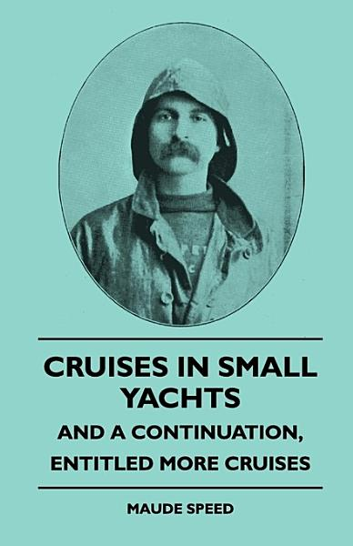 Cruises in Small Yachts   And a Continuation  Entitled More Cruises