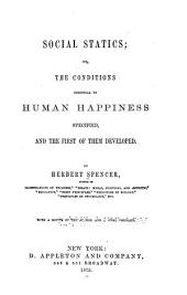 Social Statics; Or, The Conditions Essential to Human Happiness Specified, & the First of Them Developed
