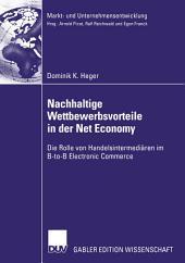 Nachhaltige Wettbewerbsvorteile in der Net Economy: Die Rolle von Handelsintermediären im B-to-B Electronic Commerce
