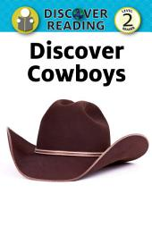 Discover Cowboys: Level 2 Reader
