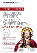 My Revision Notes Edexcel Religious Studies for GCSE (9-1): Catholic Christianity (Specification A)