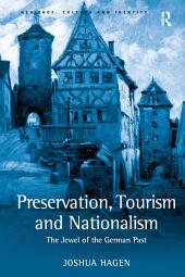 Preservation, Tourism and Nationalism: The Jewel of the German Past