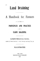 Land Draining: A Handbook for Farmers on the Principles and Practice of Farm Draining
