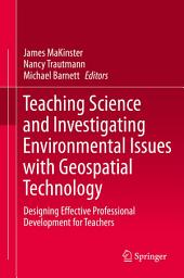Teaching Science and Investigating Environmental Issues with Geospatial Technology: Designing Effective Professional Development for Teachers