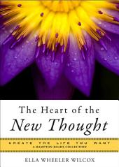 The Heart of the New Thought: Create the Life You Want, a Hampton Roads Collection
