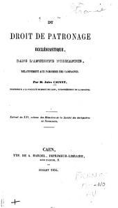 Du droit de patronage ecclésiastique: dans l'ancienne Normandie, relativement aux paroisses des campagnes