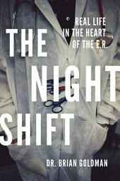 The Night Shift: Real Life in the Heart of the E.R.