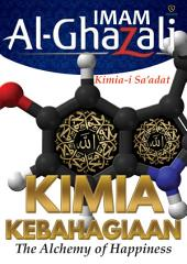 Kimia Kebahagiaan; Imam Al-Ghazali: The Alchemy of Happiness; Kimia-i Sa'adat