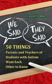 We Said, They Said: 50 Things Parents and Teachers of Students with Autism Want Each Other ...