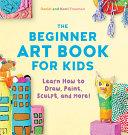 The Beginner Art Book for Kids