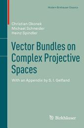 Vector Bundles on Complex Projective Spaces: With an Appendix by S. I. Gelfand