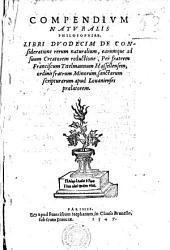 Compendivm Natvralis Philosophiae Libri Dvodecim: De Consideratione rerum naturalium, earumque ad suum Creatorem reductione