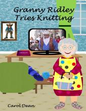 Granny Ridley Tries Knitting