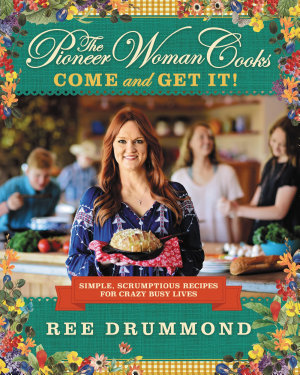 The Pioneer Woman Cooks  Come and Get It  PDF
