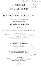 A catalogue of 9766 stars in the southern hemisphere, for the beginning of the year 1750 : from the observations of the Abbé de Lacaille, made at the cap of Good Hope in the years 1751 and 1752; with a preface by Sir J. F. W. Herschel