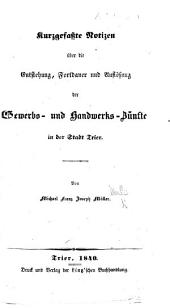 Kurzgefasste Notizen über die Entstehung, Fortdauer und Auflösung der Gewerbs- und Handwerks-Zünfte in der Stadt Trier