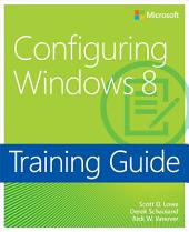 Training Guide Configuring Windows 8 (MCSA): MCSA 70-687